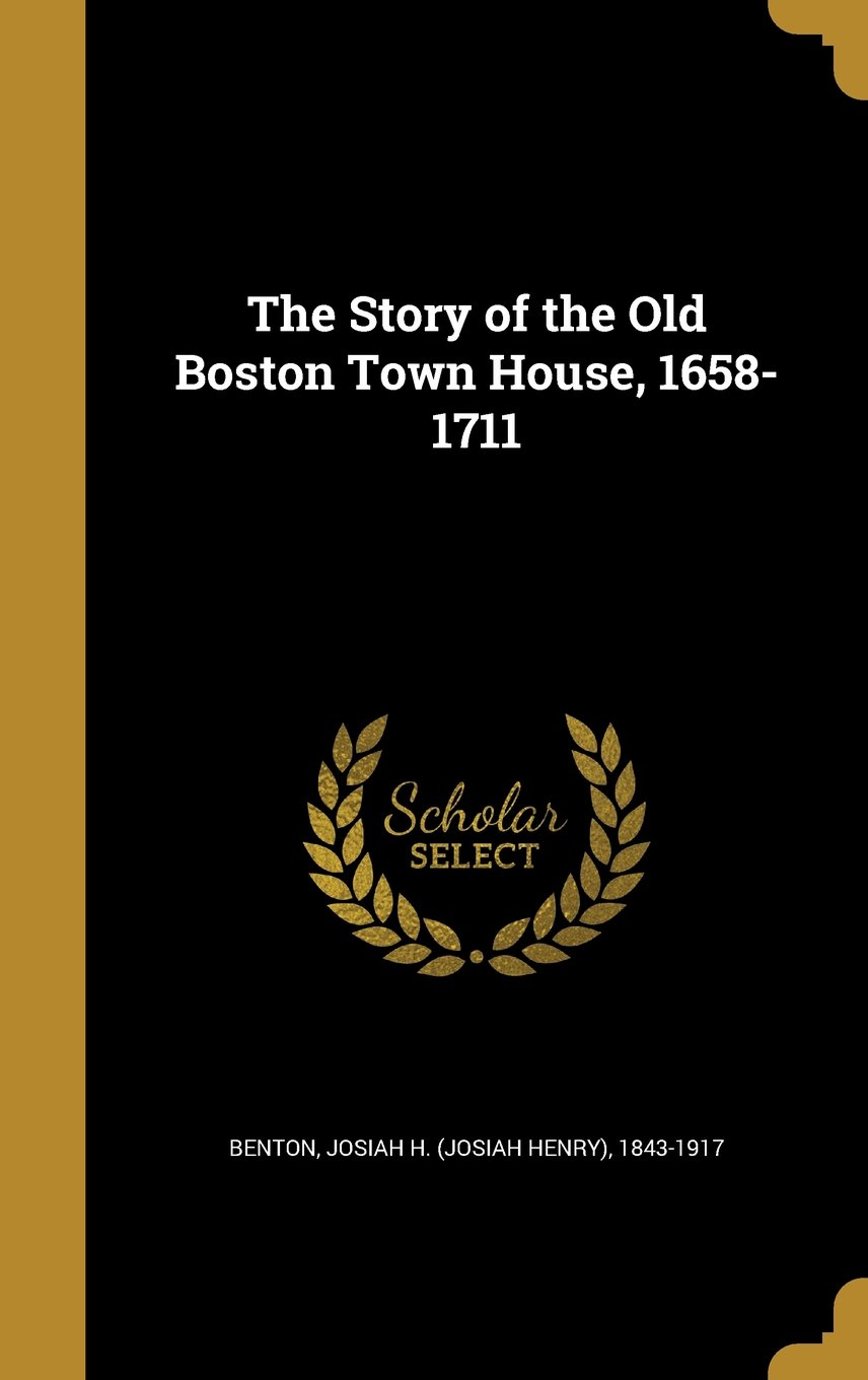 Download The Story of the Old Boston Town House, 1658-1711 PDF
