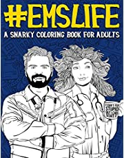 EMS Life: A Snarky Coloring Book for Adults: A Funny Adult Coloring Book for Emergency Medical Services:  First Responders, Ambulance Drivers & Care ... & Dispatchers, Fire Medics & Paramedics