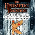 The Hermetic Tradition: Thoth, The Emerald Tablet, Pythagoras, The Third Force, Life After Death and More Audiobook by Adrian Gilbert Narrated by Adrian Gilbert