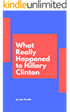 What Really Happened to Hillary Clinton (English Edition)