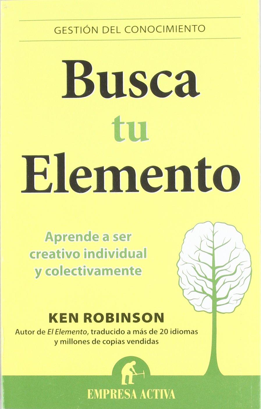 Busca tu elemento: Aprende a ser creativo individual y colectivamente  Gestión del conocimiento: Amazon.es: Ken Robinson: Libros