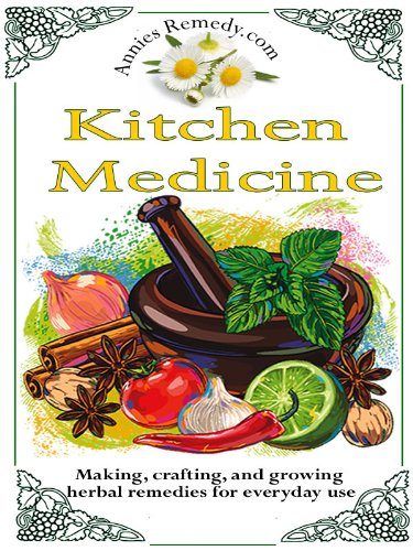 - Kitchen Medicine: Making, Crafting, and Growing Simple Herbal Remedies (Core Herbs Book 1)