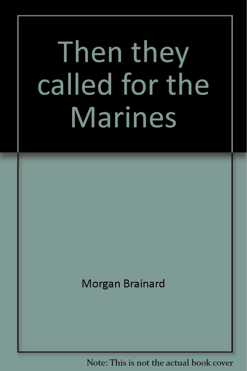 Then they called for the Marines: A Marine rifle company in Korea, 1950-1951, Brainard, Morgan