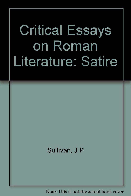 Critical Essays On Roman Literature Satire J P Sullivan