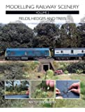 Modelling Railway Scenery: Volume 2: Fields, Hedges and Trees