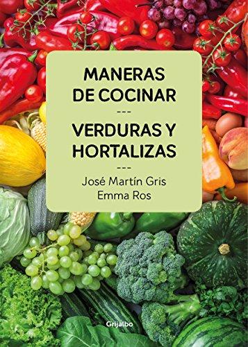 Maneras de cocinar verduras y hortalizas (Spanish Edition) by José Martín Gris, Emma Ros