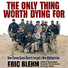 The Only Thing Worth Dying For : How Eleven Green Berets Forged a New Afghanistan Audiobook by Eric Blehm Narrated by P.J. Ochlan