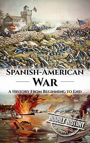 Spanish American War: A History From Beginning to End (Major Battles Of The Spanish American War)
