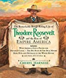 The Remarkable Rough-Riding Life of Theodore Roosevelt and the Rise of Empire America: Wild America Gets a Protector; Panama's Canal; The Big Stick & ... Much, Much More (Cheryl Harness Histories)