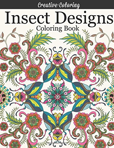 Insect Designs Coloring Book: Gorgeous Adult Coloring Book Featuring Dragonflies, Bees, Butterflies, Ladybugs, and Other Insects (Adult Coloring Books)