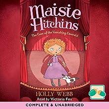The Case of the Vanishing Emerald: Maisie Hitchins | Livre audio Auteur(s) : Holly Webb Narrateur(s) : Victoria Fox