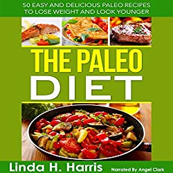The Paleo Diet: 50 Easy and Delicious Paleo Recipes to Lose Weight and Look Younger