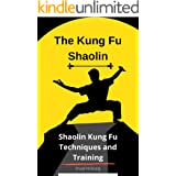 The Kung Fu Shaolin: Shaolin Kung Fu Techniques and Training
