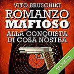Romanzo mafioso. Alla conquista di Cosa Nostra (Romanzo mafioso 2)   Vito Bruschini