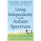 Living Independently on the Autism Spectrum: What You Need to Know to Move into a Place of Your Own, Succeed at Work, Start a