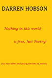 Nothing In This World Is Free, Just Poetry! (English Edition)