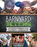 Barnyard Kids: A Family Guide for Raising Animals