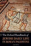The Oxford Handbook of Jewish Daily Life in Roman Palestine (Oxford Handbooks)