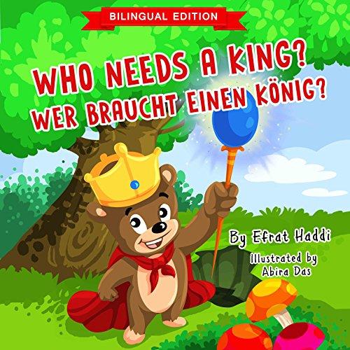 Who Needs A King? / WER BRAUCHT EINEN KÖNIG? (Bilingual English-German Edition) (Bilingual picture books for kids 11)