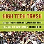 High Tech Trash: Digital Devices, Hidden Toxics, and Human Health | Elizabeth Grossman