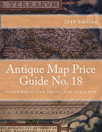 Antique Map Price Guide No. 18: Printed Maps of South America, from 1528 to 1850