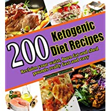 Ketogenic Diet: 200 Recipes, Reclaim Your Waist, Burn Fat & Shed Pounds Really Fast And Easy