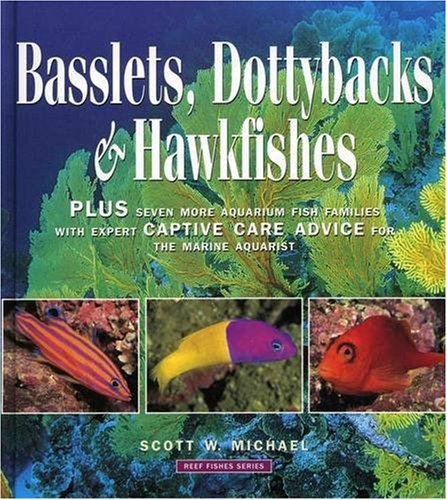 Dottyback Fish - By Scott W. Michael Basslets, Dottybacks and Hawkfishes: Plus Seven More Aqarium Fish Families with Expert Captive Care [Hardcover]