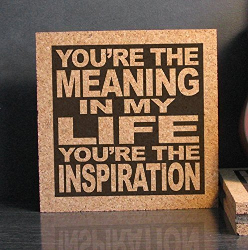 You're The Meaning In My Life You're The Inspiration - Cork Trivet Art - Wedding Song Anniversary - Inspiration Rock Songs