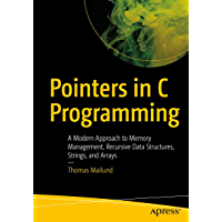 Pointers in C Programming: A Modern Approach to Memory Management, Recursive Data Structures, Strings, and Arrays…