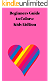 Beginners Guide to Colors: Kids Edition (Young Witch Book 2)