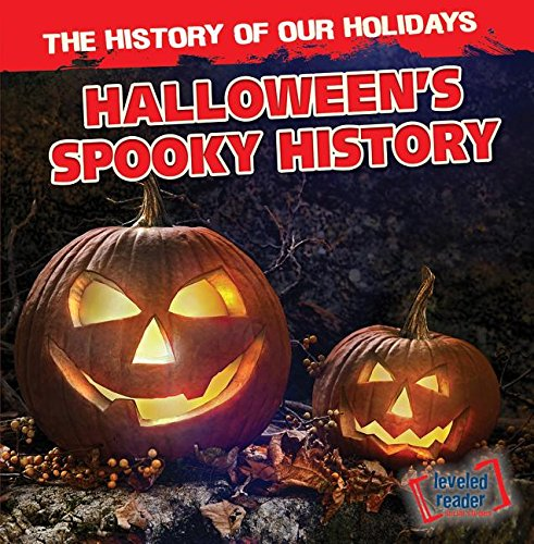Halloween's Spooky History (The History of Our Holidays: Leveled Reader: Social Studies)
