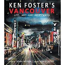 Ken Foster's Vancouver: Life, Art and Alleyways