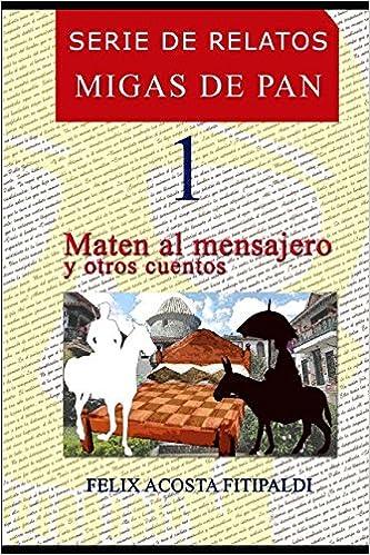 Amazon.com: Serie de relatos Migas de pan: Maten al mensajero y ...