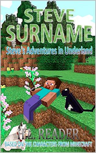 Alice In Wonderland Minecraft (Steve Surname: Steve's Adventures In Underland (The Steve Surname Adventures Book)