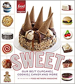 Sweet our best cupcakes cookies candy and more editors of sweet our best cupcakes cookies candy and more editors of food network magazine 9780804137683 amazon books forumfinder Image collections
