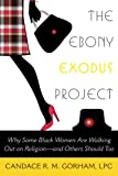 The Ebony Exodus Project: Why Some Black Women Are Walking Out on Religion―and Others Should Too