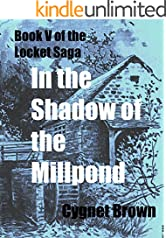 In the Shadow of the Mill Pond: Book V of the Locket Saga