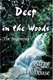 Deep in the Woods, Larry J. Hillhouse, 0595126332