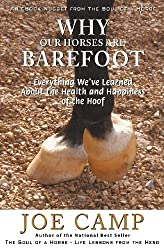 Why Our Horses Are Barefoot: Everything We've Learned About the Health and Happiness of the Hoof: 3 by Camp, Joe (2012)