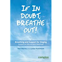 If in Doubt, Breathe Out!: Breathing and support for singing based on the Accent Method