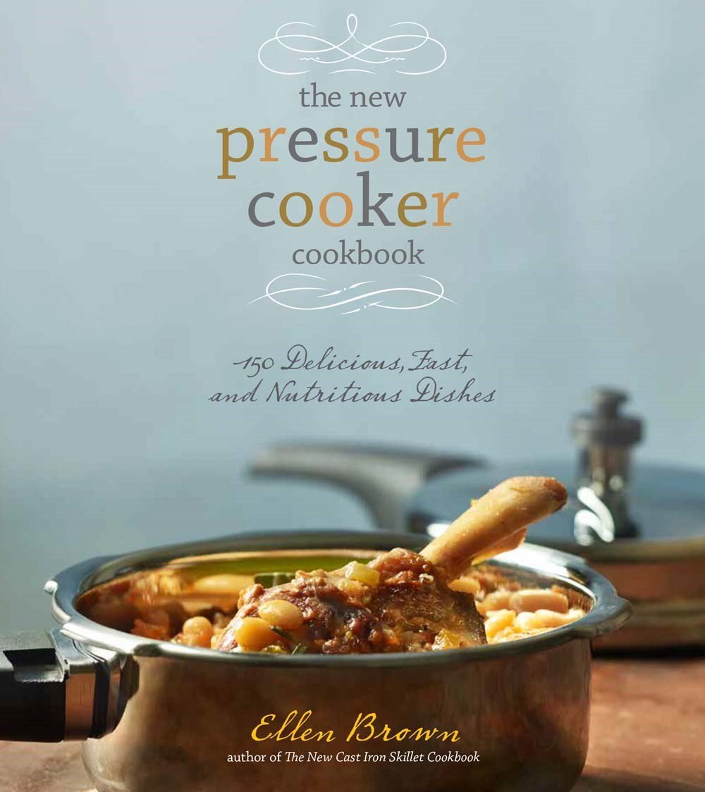 Read Online The New Pressure Cooker Cookbook: 150 Delicious, Fast, and Nutritious Dishes ebook