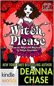 Magic and Mayhem: Witch, Please (Kindle Worlds Novella) (Ida May Chronicles Book 2) by [Chase, Deanna]