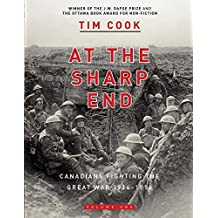 At the Sharp End Volume One: Canadians Fighting the Great War 1914-1916