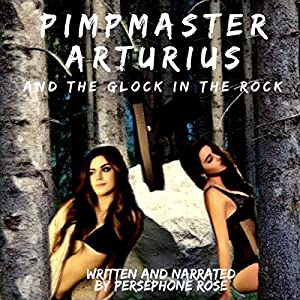 Pimpmaster Arturius and the Glock in the Rock Audiobook