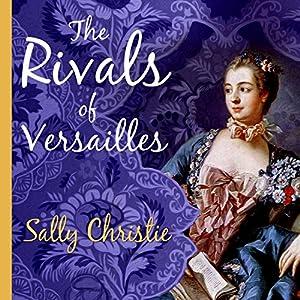 The Rivals of Versailles: A Novel Audiobook