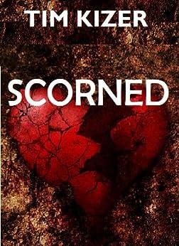 Scorned (A Suspense Thriller) by [Kizer, Tim]