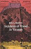 Incidents of Travel in Yucatan, John L. Stephens, 048620927X