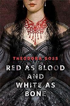 Red as Blood and White as Bone: A Tor.Com Original by [Goss, Theodora]