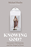 Knowing God?: Consumer Christianity and the Gospel of Jesus