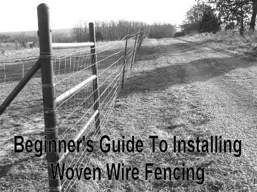 Beginner\'s Guide To Installing Woven Wire Fencing, Rachel Lynn ...